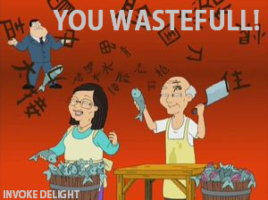 You wasteful!