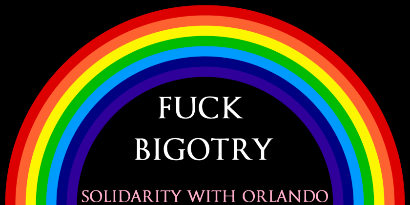 Fuck bigotry. Solidarity with Orlando after the Pulse nightclub shooting.
