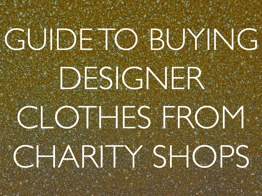 Complete guide to buying designer clothes from charityshops